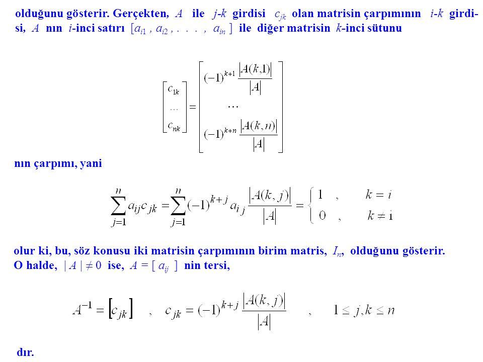 olduğunu gösterir. Gerçekten, A ile j-k girdisi cjk olan matrisin çarpımının i-k girdi-si, A nın i-inci satırı [ai1 , ai2 , . . . , ain ] ile diğer matrisin k-inci sütunu